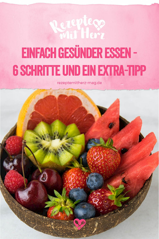 Einfach gesünder essen - Sechs Schritte und ein Extra-Tipp